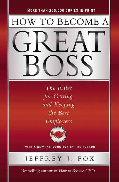 How to Become a Great Boss By Fox, Jeffrey J.