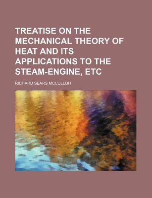 Rarebooksclub.com Treatise on the Mechanical Theory of Heat and Its Applications to the Steam-Engine, Etc by McCulloh, Richard Sears [Paperback] at Sears.com